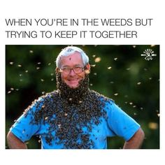 Lol. When you're in the weeds.