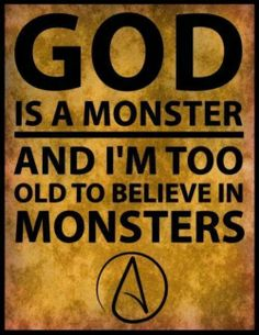 I'm too old to believe in monsters.
