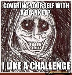 Covering yourself with a blanket? / I LIke a Challenge