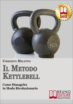 """""""Impara a #dimagrire in modo rivoluzionario e avere un fisico magro e tonico, allenandoti con il #Kettlebell modellerai il tuo corpo in maniera salutare."""" - Umberto Miletto #ebook #fitness #sport http://www.autostima.net/raccomanda/metodo-kettlebell/"""