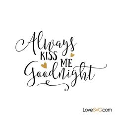Always Kiss Me Goodnight Love Baby Svg Vector File So