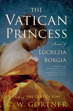 My thoughts on The Vatican Princess by C.W.Gortner for Historical Fiction Virtual Book Tours