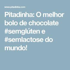 Pitadinha: O melhor bolo de chocolate #semglúten e #semlactose do mundo!