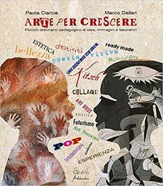 Amazon.it: Arte per crescere. Idee, immagini, laboratori - Paola Ciarcià, Marco Dallari - Libri