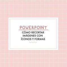 """""""POWERPOINT CÓMO RECORTAR IMÁGENES CON ÍCONOS Y FORMAS"""".    #Regram via @CFxFNEuFZGb"""