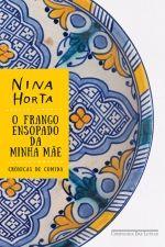 O FRANGO ENSOPADO DA MINHA MÃE - Nina Horta - Companhia das Letras