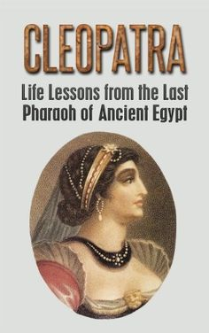 Cleopatra: Life Lessons from the Last Pharaoh of Ancient Egypt: Cleopatra Revealed by Larry Berg  FREE Today only!
