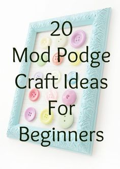 20 easy Mod Podge cr