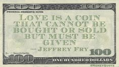 Jeffrey Fry Money Quote saying a currency that cannot be appropriated, purchased, auctioned, or in any way profited from is love - it must be awarded