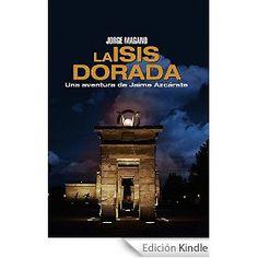 'La Isis dorada', Jorge Magano. Rocambolesca aventura arqueológica en el Madrid moderno, a ratos esperpéntica, disparatada, a ratos divertida