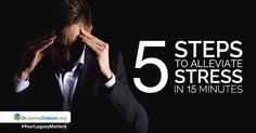 5 Quick Steps To Alleviate Stress During Your 15 Minutes Break  http://drjamesdobson.org/blogs/intentional-christianity/intentional-christianity/2015/07/01/5-quick-steps-to-alleviate-stress-during-your-15-minutes-break?sc=FFB
