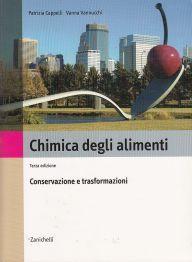 *Chimica degli alimenti : conservazione e trasformazioni / Patrizia Cappelli, Vanna Vannucchi. - 3. ed. - Bologna : Zanichelli, 2005. - X, 694 p. : ill. ; 27 cm.