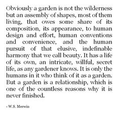 A garden is a relationship...   W. S. Merwin