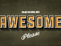 More Awesome Please