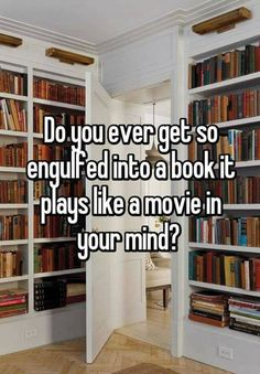 """Do you ever get so engulfed into a book it plays like a movie in your mind? "" This is a serious bookworm problem. And then u don't even know ur reading- it's the best feeling ever. I Love Books, Good Books, Books To Read, My Books, Book Nerd Problems, Bookworm Problems, Reader Problems, Book Memes, Book Quotes"