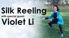 Silk Reeling in Chen Tai Chi with Violet Li