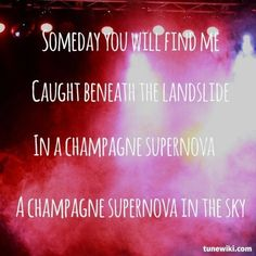 Champagne Supernova - Oasis Thinking about getting this along the back side of my right arm in tiny cursive