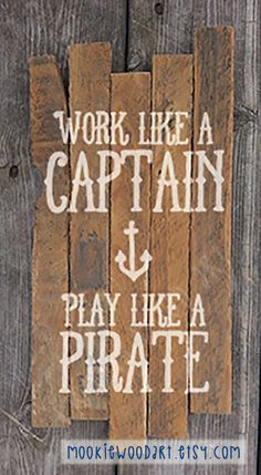 Work like a Captain Play like a Pirate painting on reclaimed wood sign / sailing / pirates