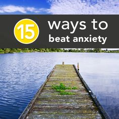 15 Easy Ways to Beat Anxiety Now  Repinned by  SOS Inc. Resources  http://pinterest.com/sostherapy.