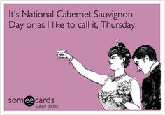 Funny Somewhat Topical Ecard: It's National Cabernet Sauvignon Day or as I like to call it, Thursday.