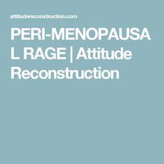 PERI-MENOPAUSAL RAGE   Attitude Reconstruction