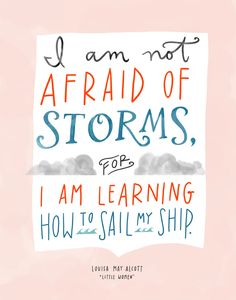 "Louisa May Alcott ""Little Women"" Not Afraid of Storms Quote, Hand-Lettered Print (via Design Mom)"