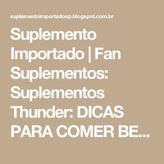 Suplemento Importado   Fan Suplementos: Suplementos Thunder: DICAS PARA COMER BEM E OBTER RESULTADOS