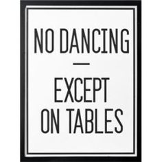 No Dancing Except on Tables Just dance do some dancing in Your Life Sign Quotes, Cute Quotes, Words Quotes, Wise Words, Sayings, Quirky Quotes, Awesome Quotes, Inspiring Quotes, Dance Quotes