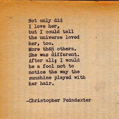 ....not to notice the way the sunshine played with her hair. - Christopher Poindexter