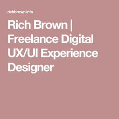 Rich Brown | Freelance Digital UX/UI Experience Designer