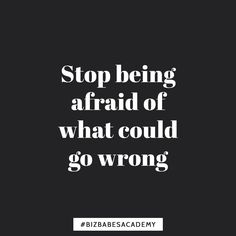 Fear is a given. Its how you face your fear that really matters!