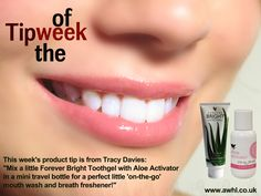 "This week's product tip is from Tracy Davies: ""Mix a little Forever Bright Toothgel with Aloe Activator in a mini travel bottle for a perfect little 'on-the-go' mouth wash and breath freshener!"" www.irflp.com"