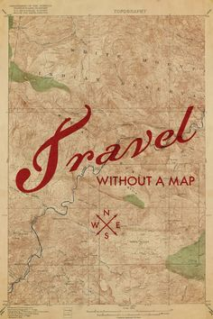 Travel, without a map.