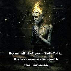 be mindful of what you say- it plants seeds in the Akash
