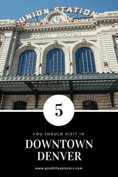 5 Places You Should Visit in Downtown Denver   GOOD LIFE XPLORERS