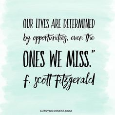 When we are too afraid to make a decision about something it is just a passive way of making a decision after all. Choose. Explore. Error. But live intentionally. #gutsygoodness #fscottfitzgerald #fscottfitzgeraldquotes #liveinthemoment #liveintentionally #feelthefearanddoitanyway #feelthefear #sundaythoughts #chooselife #opportunityknocks #missedopportunity
