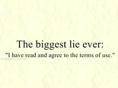 """The biggest lie ever """"I have read and agree the therms of use"""" So true ;-) #Quotes"""