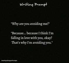 "think you're in love with me."" ""You are SO weird, y'now that? think you're in love with me. You are SO weird, y'now that? Book Prompts, Daily Writing Prompts, Book Writing Tips, Dialogue Prompts, Creative Writing Prompts, Writing Challenge, Writing Quotes, Story Prompts, Writing Help"