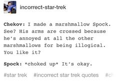 Now I'm just imagining Chekov making marshmallow models of all the crew members whenever he has down time. And I mean ALL the crew members. He even made one for McCoy and, even though the doctor pretended that he didn't care, he secretly keeps it tucked away as his most prised possession aboard the ship.