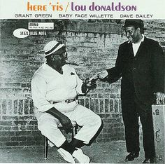 here 'tis • lou donaldson w/ grant green, baby face willette + dave bailey