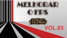 Melhorar FPS league of legends - Episódio 03