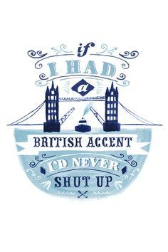 """If I had a British accent I'd never shut up."" What I think about of the time and stupid-good typography rolled into one. Typography Letters, Typography Design, Typography Quotes, Chic Type, British Things, British Accent, Tips & Tricks, Typography Inspiration, Design Inspiration"