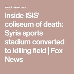 Inside ISIS' coliseum of death: Syria sports stadium converted to killing field | Fox News