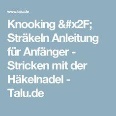 Knooking / Sträkeln Anleitung für Anfänger - Stricken mit der Häkelnadel - Talu.de
