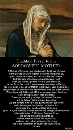 The dedicates the month of to Our Lady of Sorrows. This devotion recalls the Blessed Virgin Mary's spiritual martyrdom in virtue of her perfect union with the Passion of Christ. This was her role in salvation history. to Our Sorrowful Mother. Prayers To Mary, Novena Prayers, Prayers For Healing, Catholic Prayers, Catholic Art, Roman Catholic, Prayer Verses, God Prayer, Prayer Book
