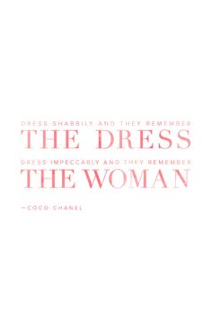 Dress shabbily and they remember the dress. Dress impeccably and they remember the woman. -- Coco Chanel via @stylelist