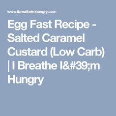 Egg Fast Recipe - Salted Caramel Custard (Low Carb)   I Breathe I'm Hungry