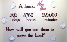 A brand new year 365 days 8760 hours minutes How will you use them to serve the Lord? clocks New Year's church bulletin board Religious Bulletin Boards, Hallway Bulletin Boards, Christian Bulletin Boards, Birthday Bulletin Boards, Winter Bulletin Boards, September Bulletin Boards, Bullentin Boards, Sunday School, Board Ideas