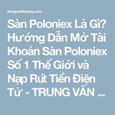 Sàn Poloniex Là Gì? Hướng Dẫn Mở Tài Khoản Sàn Poloniex Số 1 Thế Giới và Nạp Rút Tiền Điện Tử - TRUNG VĂN HOÀNG