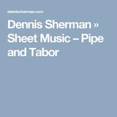 Dennis Sherman   » Sheet Music – Pipe and Tabor